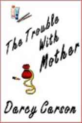 The Trouble with Mother by Darcy Carson