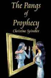 The Pangs of Prophecy by Christine Spindler