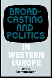 Broadcasting and Politics in Western Europe by Raymond Kuhn