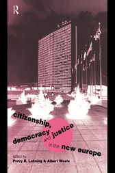 Citizenship, Democracy and Justice in the New Europe by Percy B. Lehning