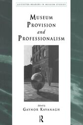 Museum Provision and Professionalism by Gaynor Kavanagh