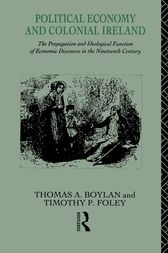 Political Economy and Colonial Ireland by Thomas Boylan