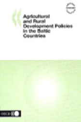 Agricultural and Rural Development Policies in the Baltic Countries by Organisation for Economic Co-operation and Development