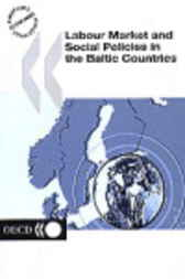 Labour Market and Social Policies in the Baltic Countries by Organisation for Economic Co-operation and Development