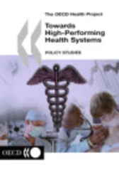 Towards High-Performing Health Systems by Organisation for Economic Co-operation and Development