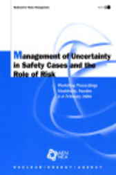 Management of Uncertainty in Safety Cases and the Role of Risk by Organisation for Economic Co-operation and Development