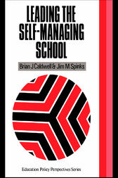 Leading the Self-Managing School by Brian J. Caldwell