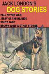 Jack London's Dog Stories Omnibus by Jack London