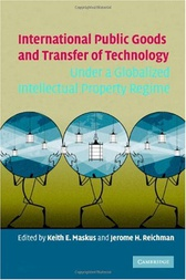 International Public Goods and Transfer of Technology Under a Globalized Intellectual Property Regime by Keith E. Maskus