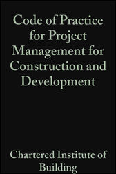 Code of Practice for Project Management for Construction and Development by CIOB (The Chartered Institute of Building)