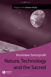 Nature, Technology and the Sacred by Bronislaw Szerszynski