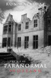 The A to Z of Paranormal Scotland by Ron Halliday
