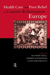 Health Care and Poor Relief in Counter-Reformation Europe by Jon Arrizabalaga