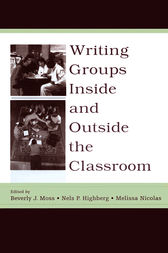 Writing Groups Inside and Outside the Classroom by Beverly J. Moss