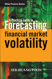 A Practical Guide to Forecasting Financial Market Volatility by Ser-Huang Poon