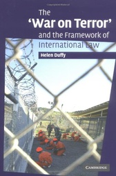 The 'War on Terror' and the Framework of International Law by Helen Duffy