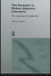 The Fantastic in Modern Japanese Literature by Susan Napier