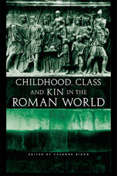 Childhood, Class and Kin in the Roman World by Suzanne Dixon