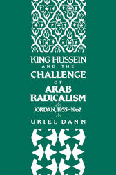 King Hussein and the Challenge of Arab Radicalism by Uriel Dann