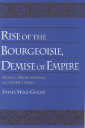 Rise of the Bourgeoisie, Demise of Empire by Fatma Muge Gocek