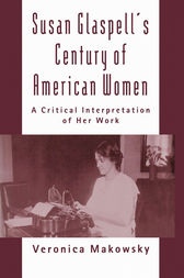 Susan Glaspell's Century of American Women by Veronica Makowsky