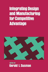 Integrating Design and Manufacturing for Competitive Advantage by Gerald I. Susman