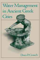 Water Management in Ancient Greek Cities by Dora P. Crouch