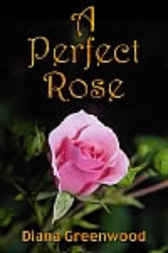 A Perfect Rose by Diane Greenwood