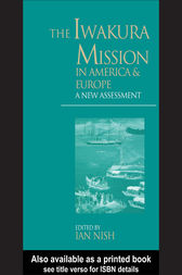 The Iwakura Mission to America and Europe by Ian Nish