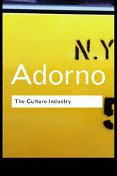 The Culture Industry by Theodor W Adorno
