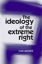 The Ideology of the Extreme Right by Cas Mudde