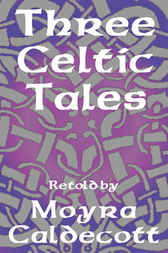 Three Celtic Tales by Moyra Caldecott