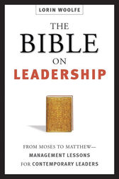 The Bible on Leadership by Lorin WOOLFE