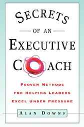 Secrets of an Executive Coach by Alan Downs