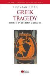 A Companion to Greek Tragedy by Justina Gregory