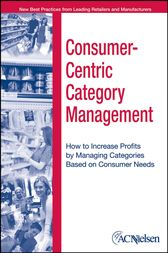 Consumer-Centric Category Management: How to Increase Profits by Managing Categories Based on Consumer Needs