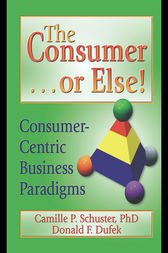 The Consumer . . . or Else! by Donald F Dufek