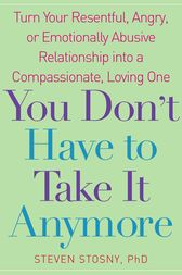 You Don't Have to Take it Anymore by Steven Stosny