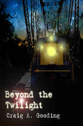 Beyond The Twilight by Craig A. Gooding