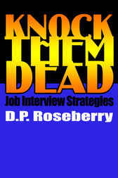 Knock Them Dead Job Interview Strategies by D.P. Roseberry