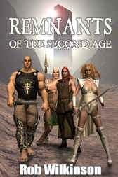 Remnants Of The Second Age by Rob Wilkinson