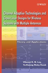 Channel-Adaptive Technologies and Cross-Layer Designs for Wireless Systems with Multiple Antennas by Vincent K.N. Lau