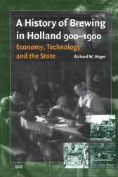 A history of brewing in Holland, 900-1900 by R.W. Unger