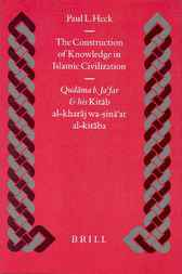 The construction of knowledge in Islamic civilization by P.L. Heck