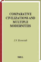 Comparative civilizations and multiple modernities by S.N. Eisenstadt