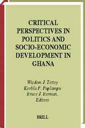 Critical perspectives in politics and socio-economic development in Ghana by W.J. Tettey