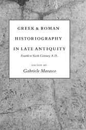 Greek and Roman historiography in late antiquity by G. Marasco