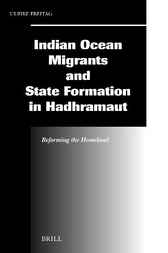 Indian Ocean migrants and state formation in Hadhramaut by U. Freitag