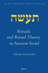 Rituals and ritual theory in ancient Israel by I. Gruenwald