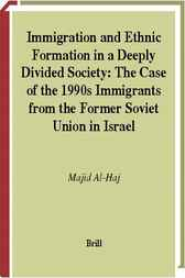 Immigration and ethnic formation in a deeply divided society by M. Al-Haj